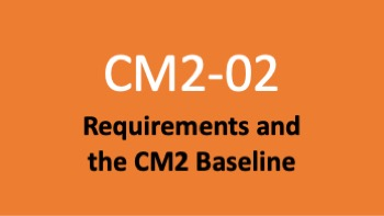 Course 02: Requirements and the CM2 Baseline