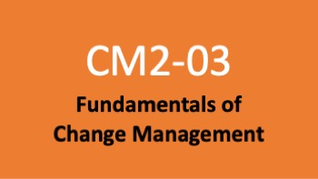 Course 03: Fundamentals of Change Management