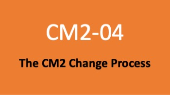 Course 04: The CM2 Change Process