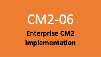 Course 06: Achieving Enterprise CM2 Implementation